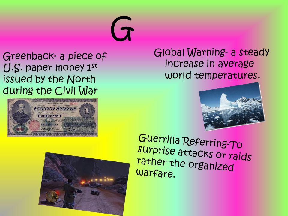 G Greenback- a piece of U.S.