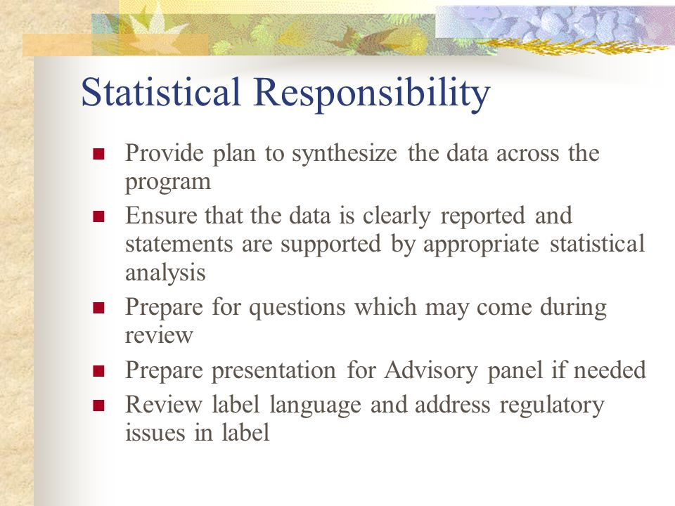 Statistical Responsibility Provide plan to synthesize the data across the program Ensure that the data is clearly reported and statements are supporte
