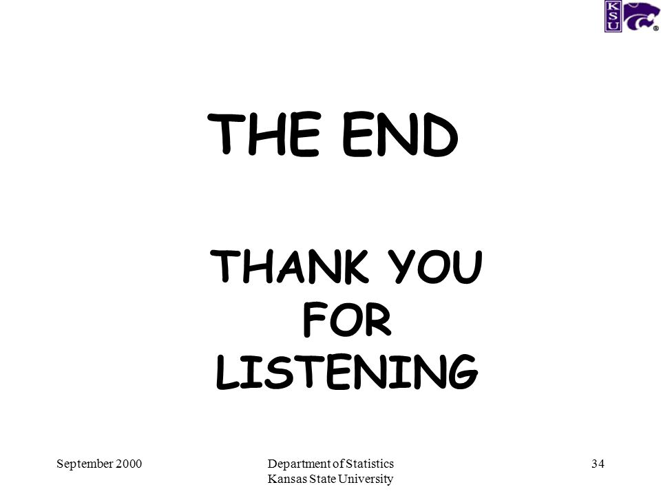 September 2000Department of Statistics Kansas State University 34 THE END THANK YOU FOR LISTENING