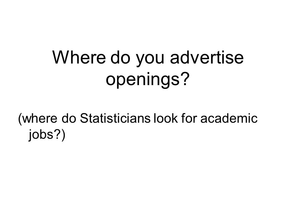 Where do you advertise openings (where do Statisticians look for academic jobs )