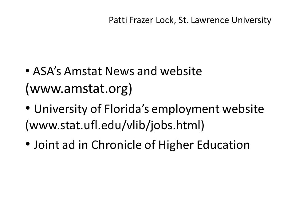 ASA's Amstat News and website (www.amstat.org) University of Florida's employment website (www.stat.ufl.edu/vlib/jobs.html) Joint ad in Chronicle of Higher Education Patti Frazer Lock, St.