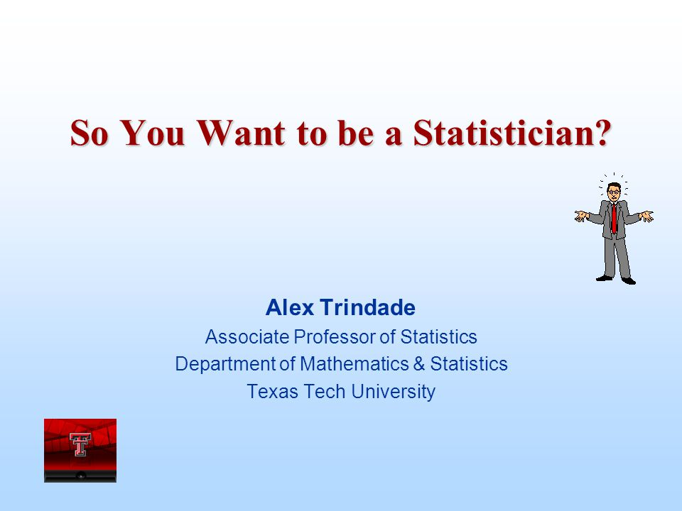 So, do You Want to be a Statistician? (www.amstat.org)