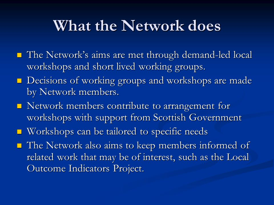 What the Network does The Network's aims are met through demand-led local workshops and short lived working groups.