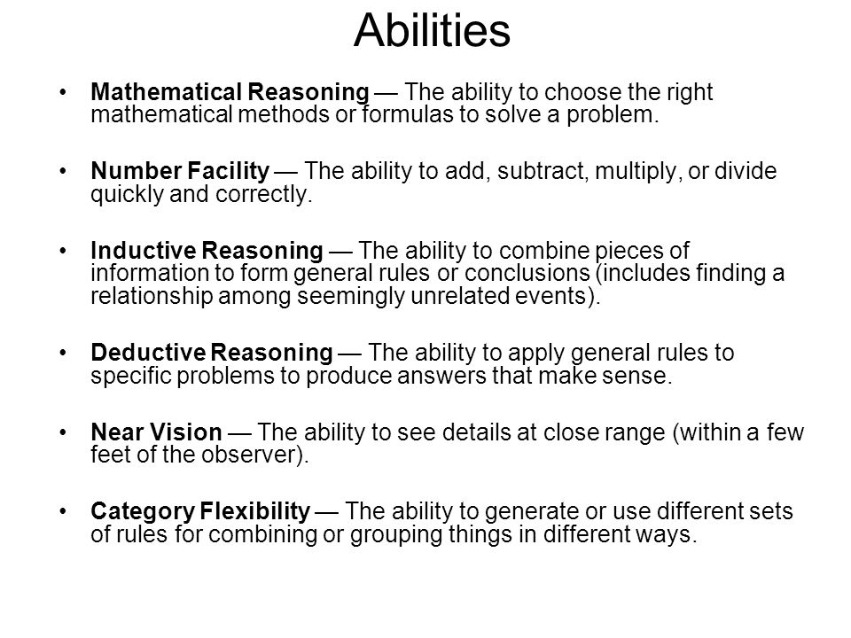 Abilities Mathematical Reasoning — The ability to choose the right mathematical methods or formulas to solve a problem.