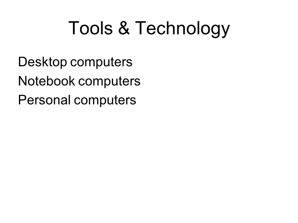 Tools & Technology Desktop computers Notebook computers Personal computers