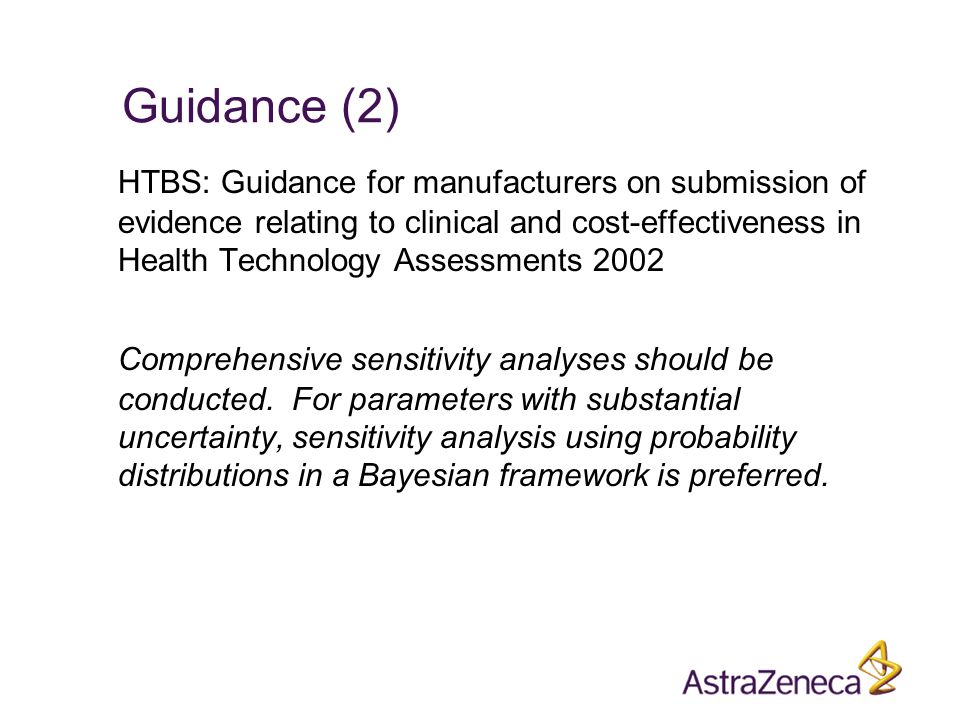 Guidance (2) HTBS: Guidance for manufacturers on submission of evidence relating to clinical and cost-effectiveness in Health Technology Assessments 2002 Comprehensive sensitivity analyses should be conducted.