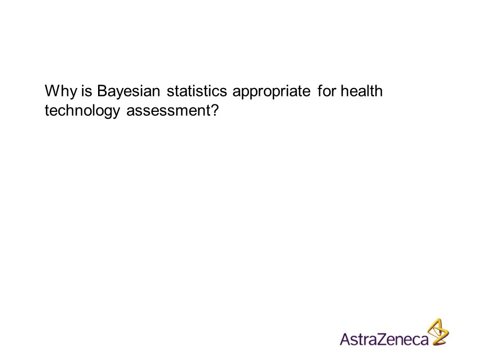 Why is Bayesian statistics appropriate for health technology assessment?