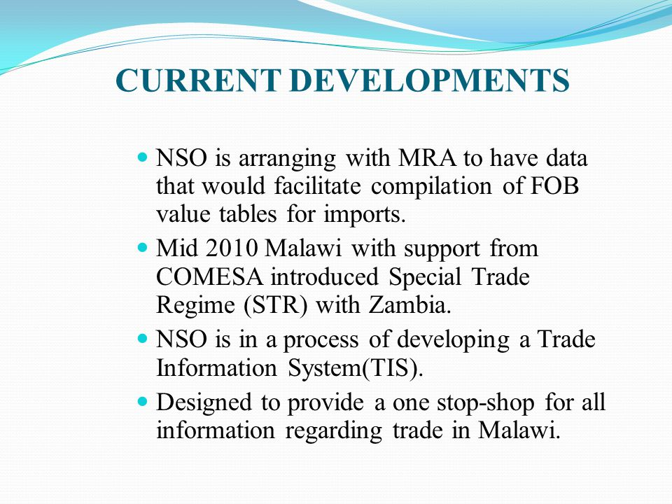 CURRENT DEVELOPMENTS NSO is arranging with MRA to have data that would facilitate compilation of FOB value tables for imports. Mid 2010 Malawi with su