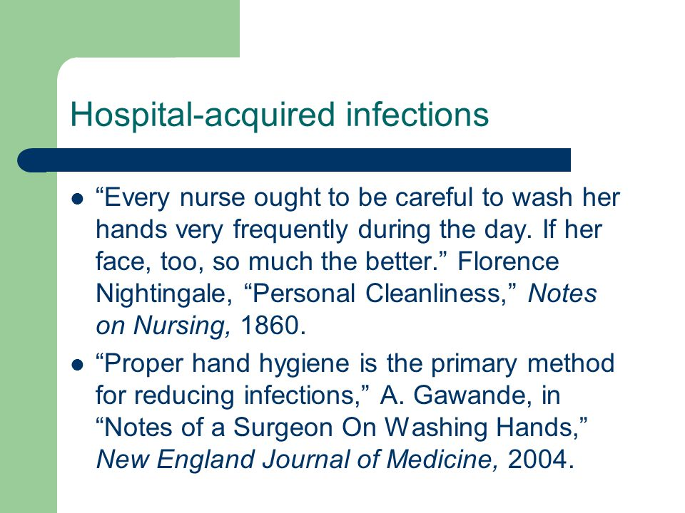 Hospital-acquired infections Every nurse ought to be careful to wash her hands very frequently during the day.