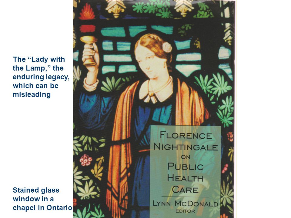 The Lady with the Lamp, the enduring legacy, which can be misleading Stained glass window in a chapel in Ontario