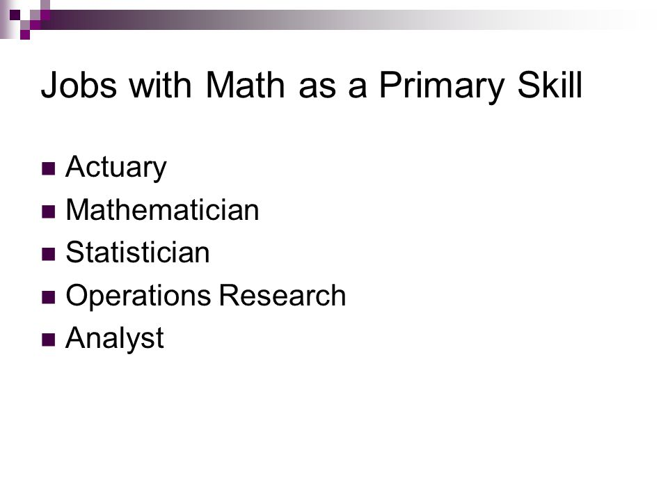 Jobs with Math as a Primary Skill Actuary Mathematician Statistician Operations Research Analyst