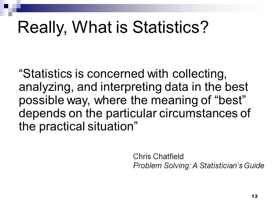 13 Really, What is Statistics.