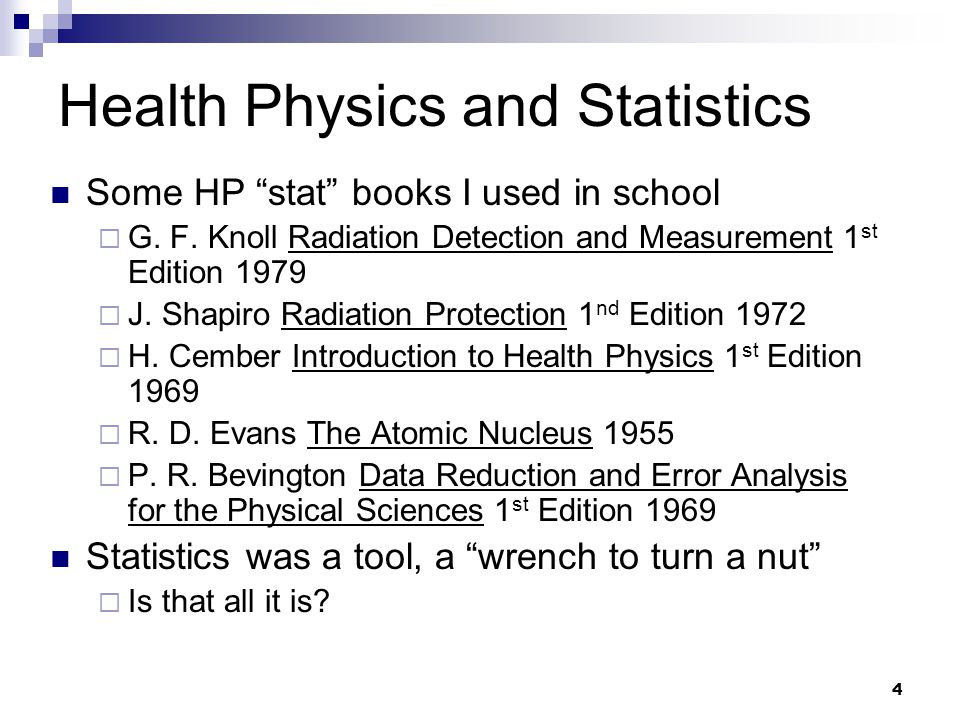 4 Health Physics and Statistics Some HP stat books I used in school  G.