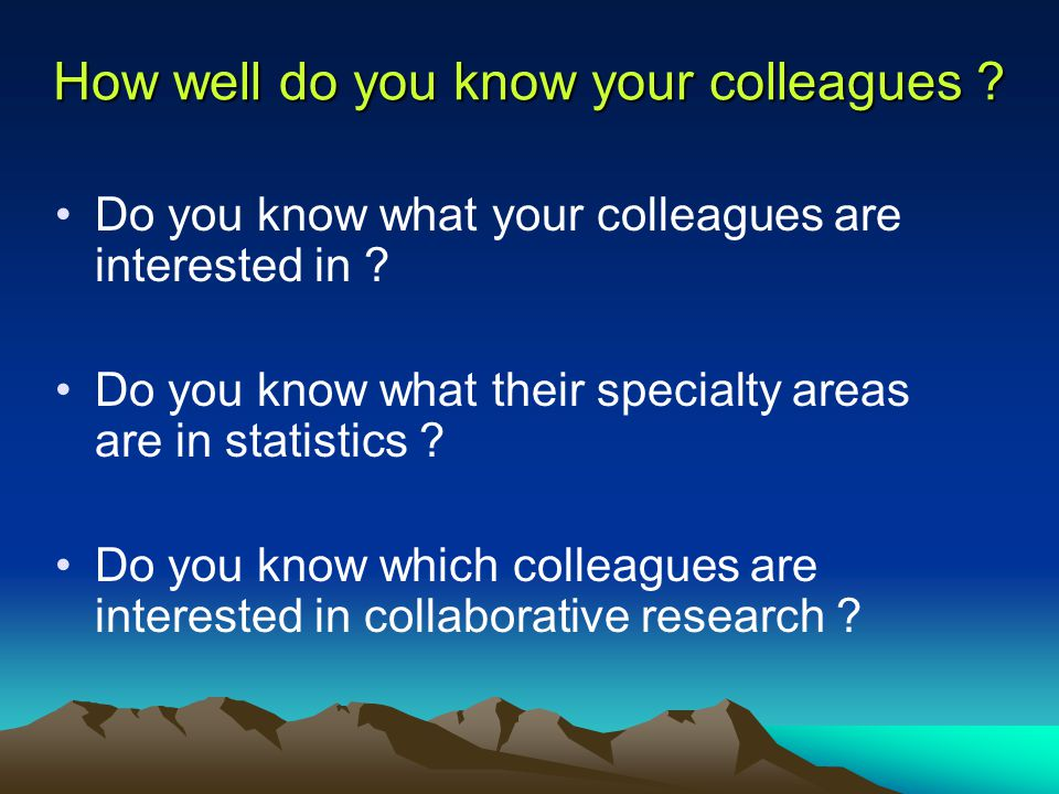 How well do you know your colleagues . Do you know what your colleagues are interested in .