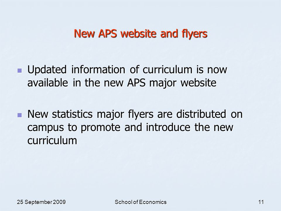 25 September 2009School of Economics11 New APS website and flyers Updated information of curriculum is now available in the new APS major website Upda