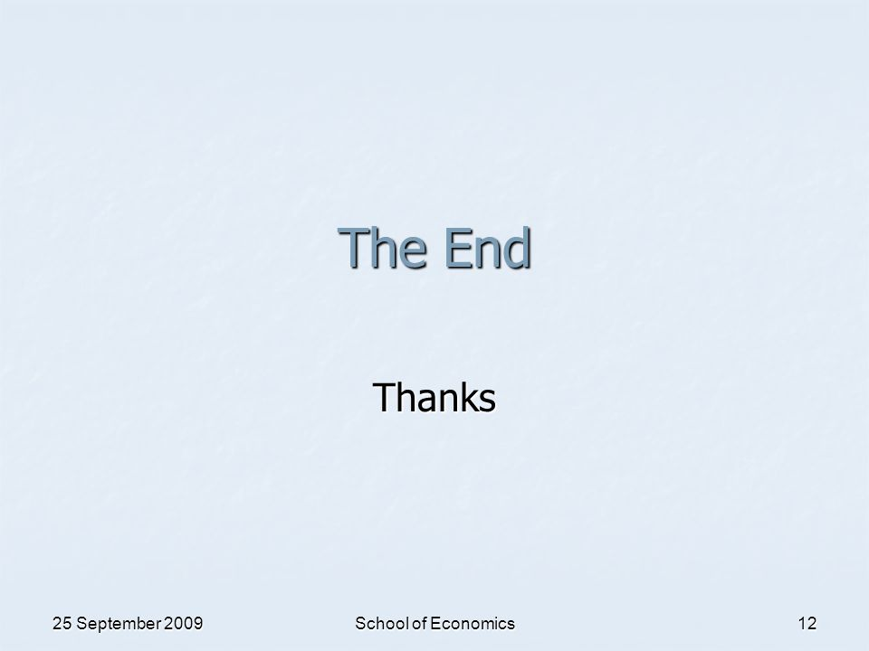 25 September 2009 School of Economics 12 The End Thanks