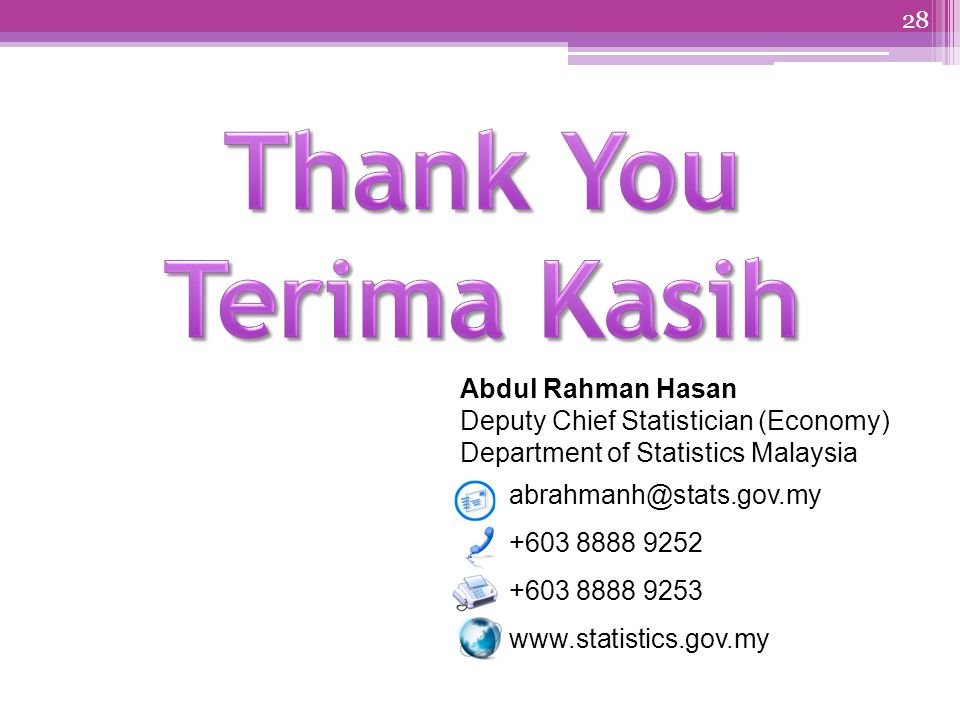 28 Abdul Rahman Hasan Deputy Chief Statistician (Economy) Department of Statistics Malaysia abrahmanh@stats.gov.my +603 8888 9252 +603 8888 9253 www.statistics.gov.my