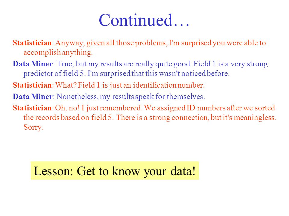 Continued… Statistician: Anyway, given all those problems, I m surprised you were able to accomplish anything.