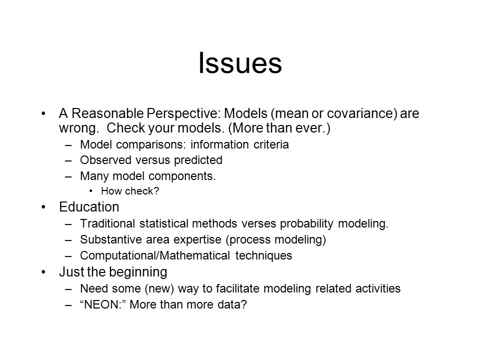 Really Big Models When your predictions (forecasts) given by your best model still don't behave then use data to adjust states (i.e., the outputs) by optimal (often linear) prediction: –objective analysis ( Kriging ) –KF and variants –Adjoint method Often not feasible to do do inference for parameters inside the black box because of model complexity (time/computing power limitations).