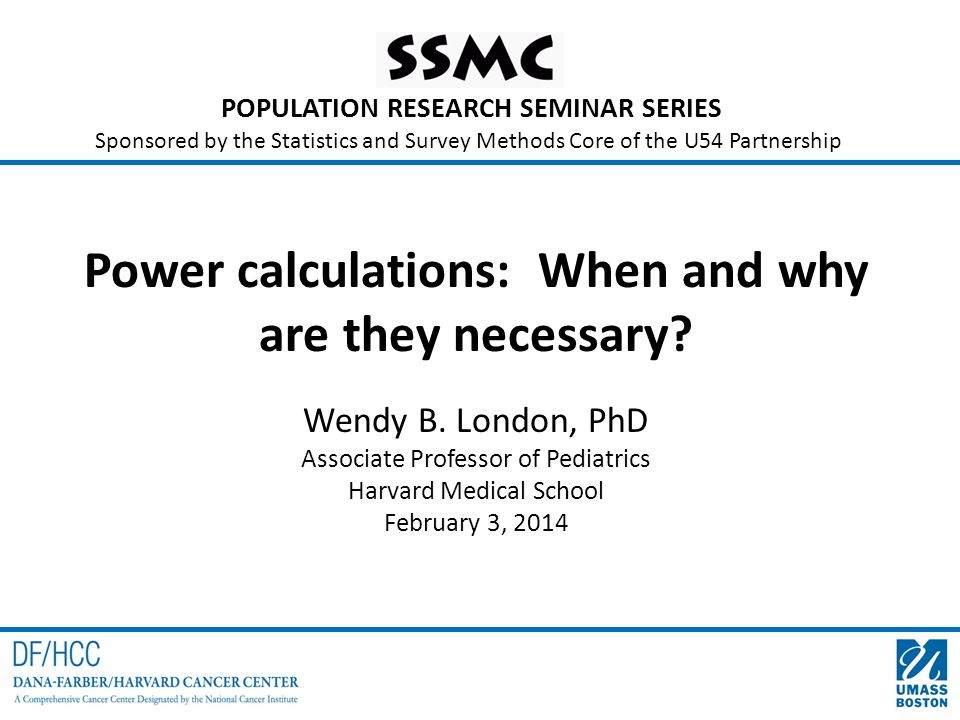 POPULATION RESEARCH SEMINAR SERIES Sponsored by the Statistics and Survey Methods Core of the U54 Partnership Power calculations: When and why are they necessary.
