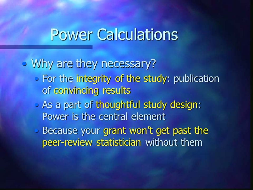 Power Calculations Why are they necessary?Why are they necessary.