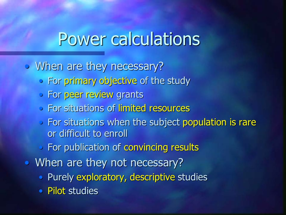 Power calculations When are they necessary?When are they necessary.