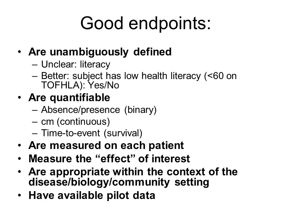 Pass the endpoint test Can I measure this in each subject? Is my measurement sufficiently reproducible? –Too variable within a subject.