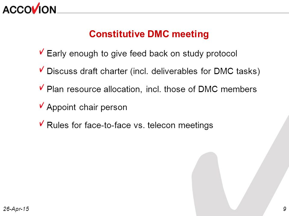 26-Apr-159 Constitutive DMC meeting Early enough to give feed back on study protocol Discuss draft charter (incl.