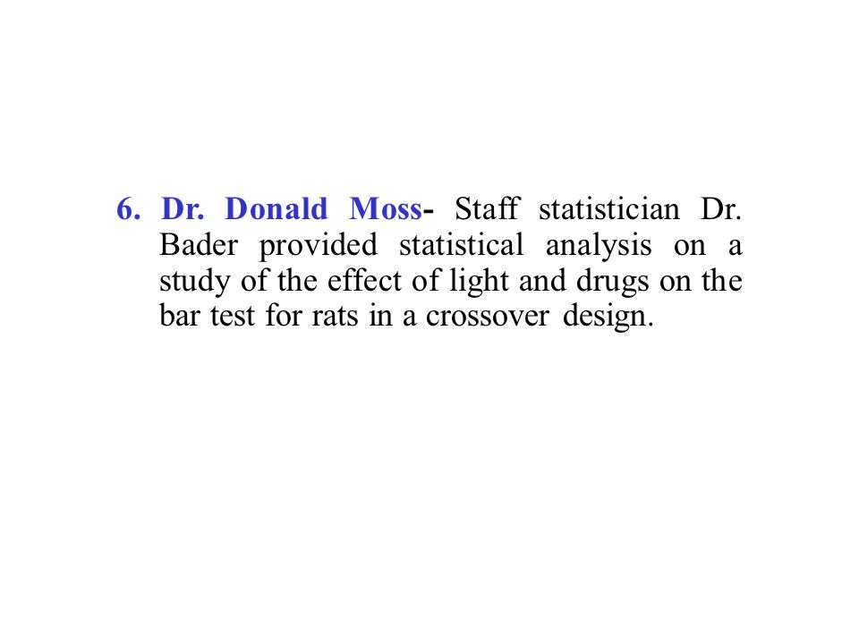 6.Dr. Donald Moss- Staff statistician Dr.