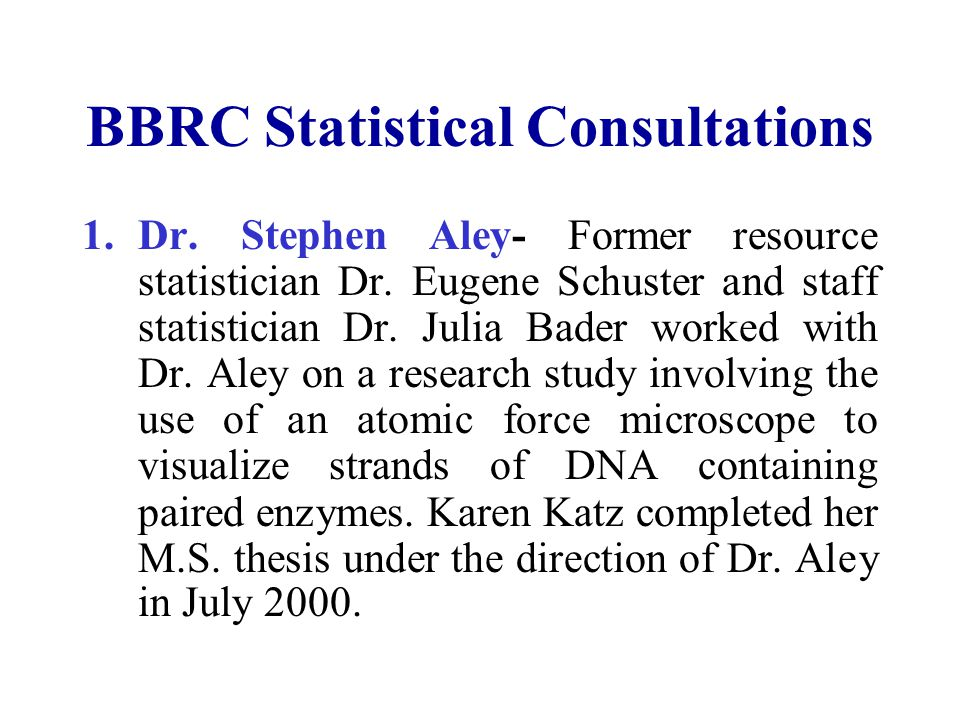 BBRC Statistical Consultations 1.Dr.Stephen Aley- Former resource statistician Dr.