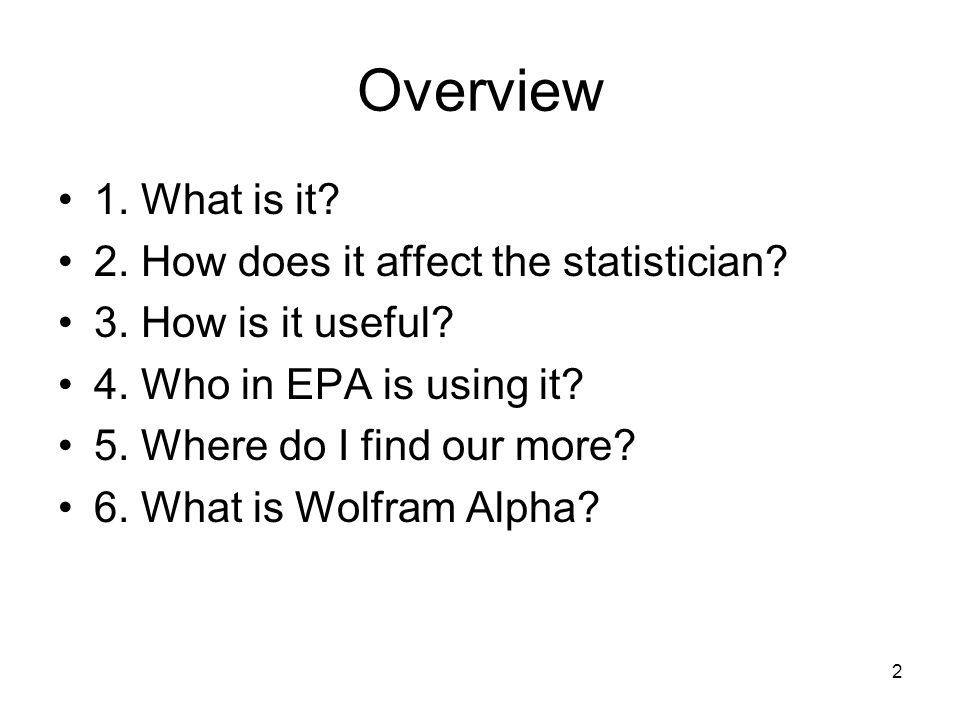 2 Overview 1. What is it. 2. How does it affect the statistician.