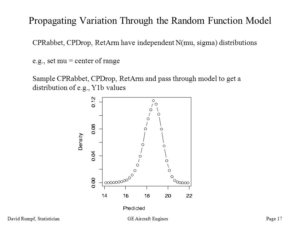 David Rumpf, StatisticianGE Aircraft Engines Page 17 Propagating Variation Through the Random Function Model CPRabbet, CPDrop, RetArm have independent