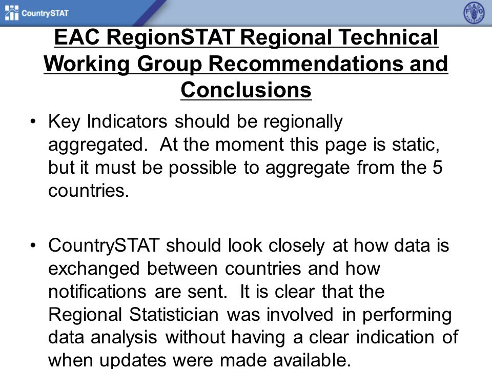 EAC RegionSTAT Regional Technical Working Group Recommendations and Conclusions Key Indicators should be regionally aggregated.