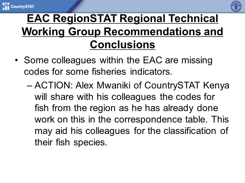 EAC RegionSTAT Regional Technical Working Group Recommendations and Conclusions Some colleagues within the EAC are missing codes for some fisheries indicators.