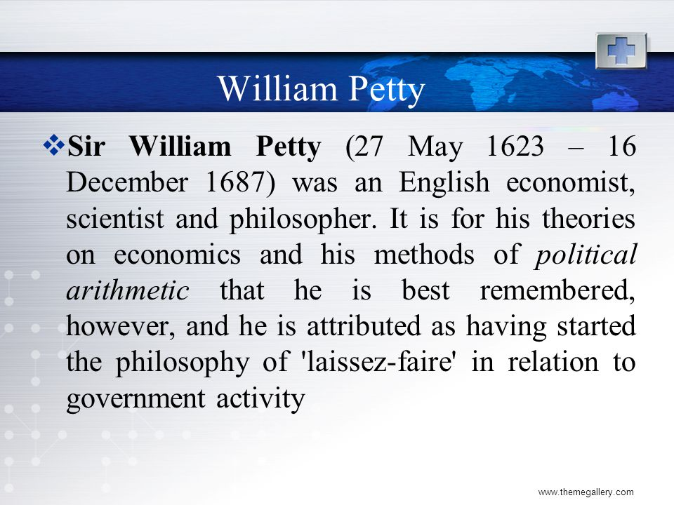 William Petty  Sir William Petty (27 May 1623 – 16 December 1687) was an English economist, scientist and philosopher.