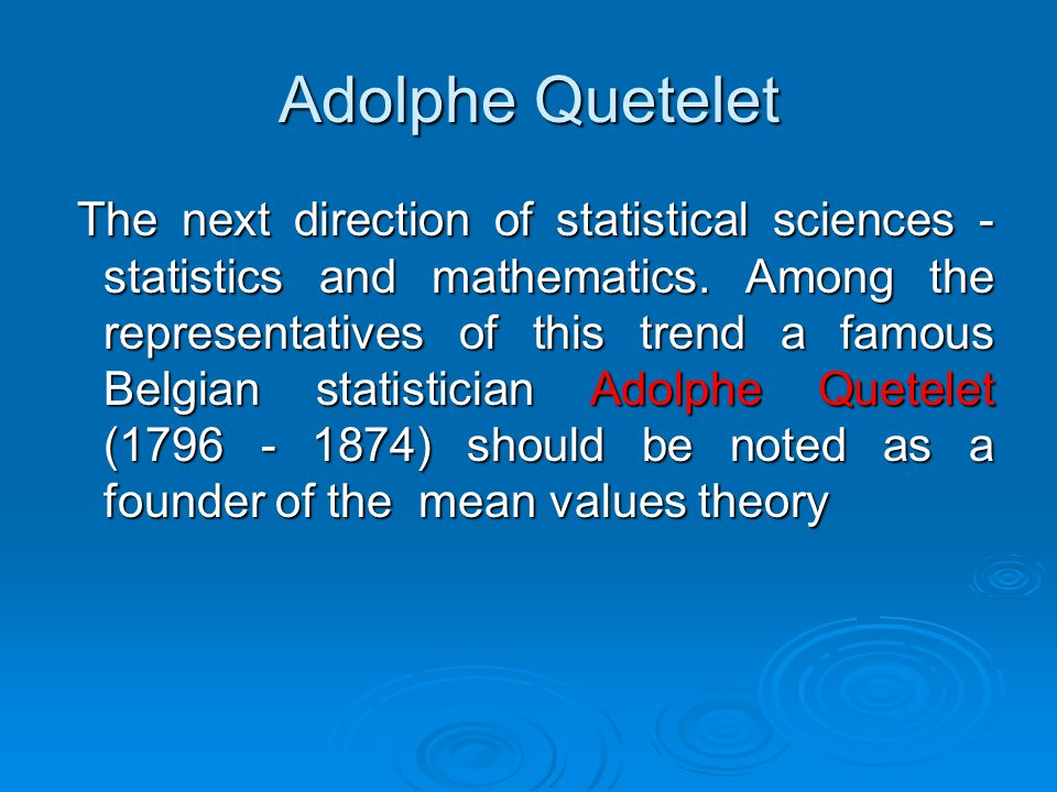 Adolphe Quetelet The next direction of statistical sciences - statistics and mathematics.