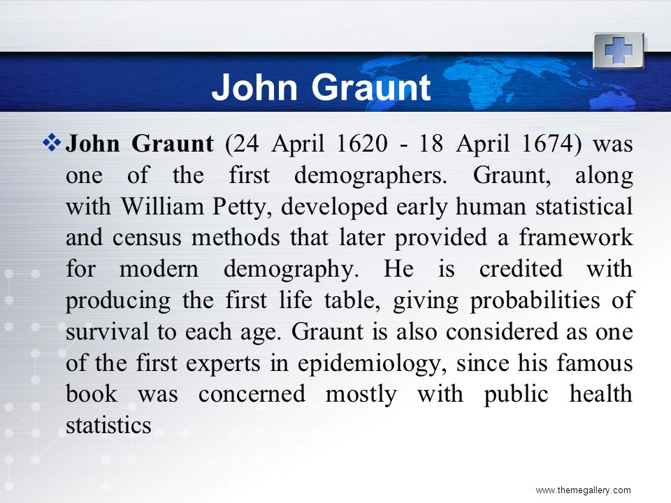 John Graunt  John Graunt studied the number of males and females born.