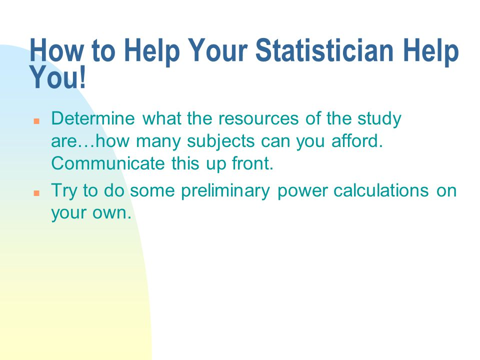 How to Help Your Statistician Help You.