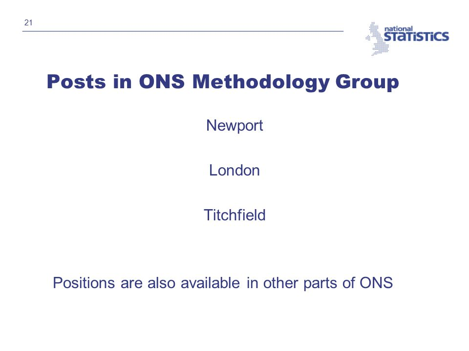 21 Posts in ONS Methodology Group Newport London Titchfield Positions are also available in other parts of ONS