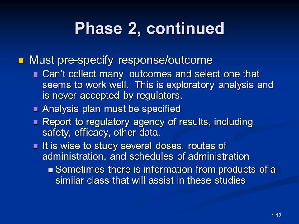 Phase 2, continued Must pre-specify response/outcome Must pre-specify response/outcome Can't collect many outcomes and select one that seems to work well.
