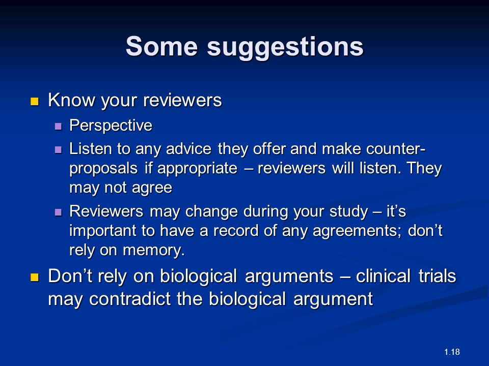 Some suggestions Know your reviewers Know your reviewers Perspective Perspective Listen to any advice they offer and make counter- proposals if approp