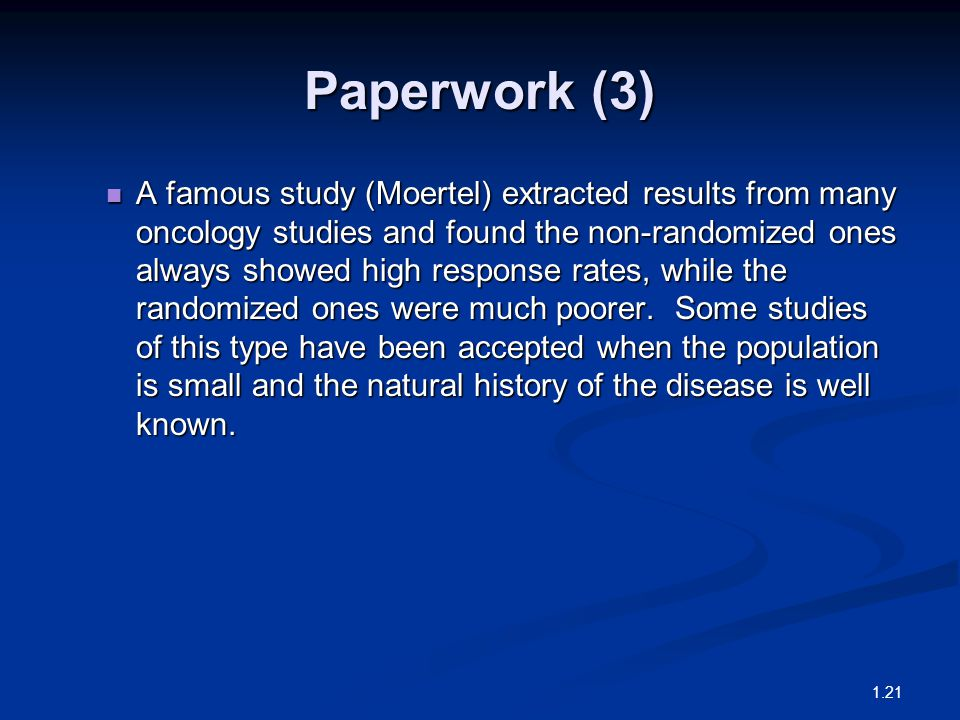 Paperwork (3) A famous study (Moertel) extracted results from many oncology studies and found the non-randomized ones always showed high response rate