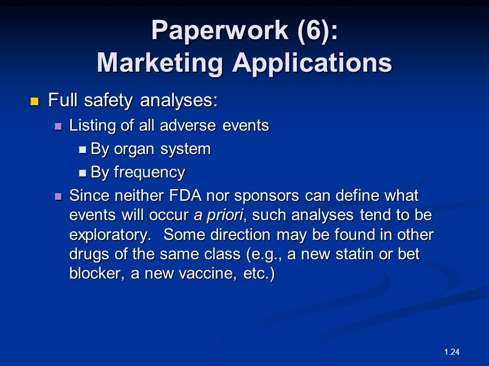 Paperwork (6): Marketing Applications Full safety analyses: Full safety analyses: Listing of all adverse events Listing of all adverse events By organ