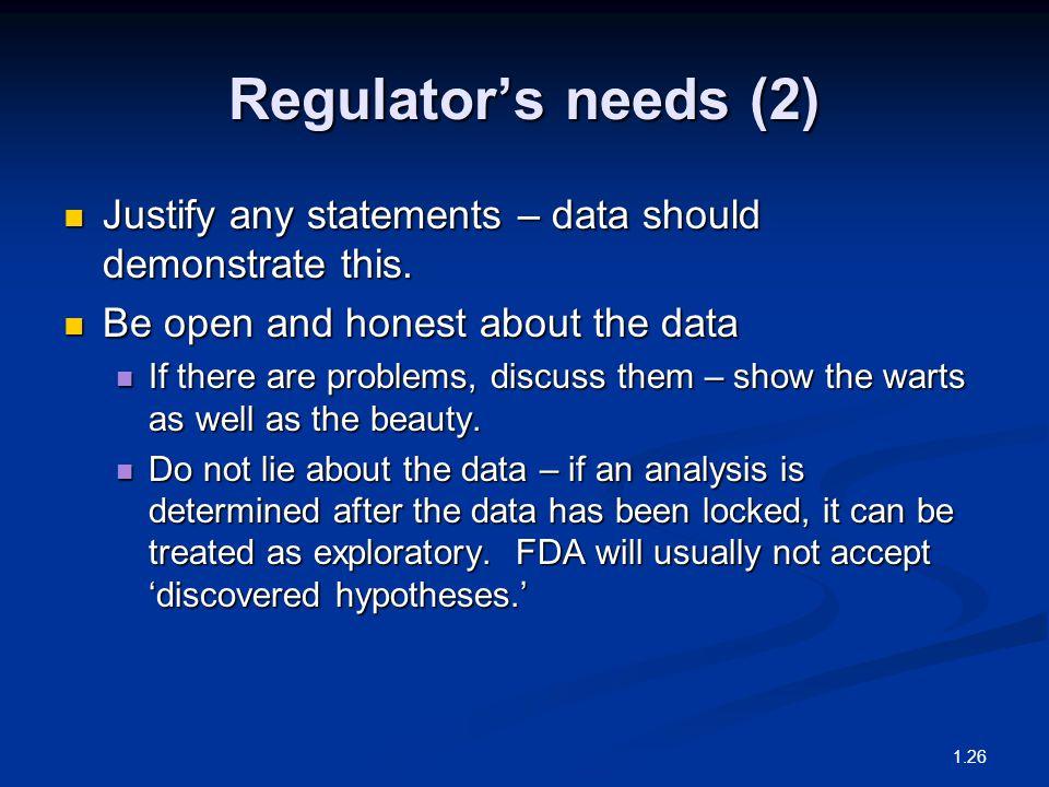 Regulator's needs (2) Justify any statements – data should demonstrate this. Justify any statements – data should demonstrate this. Be open and honest