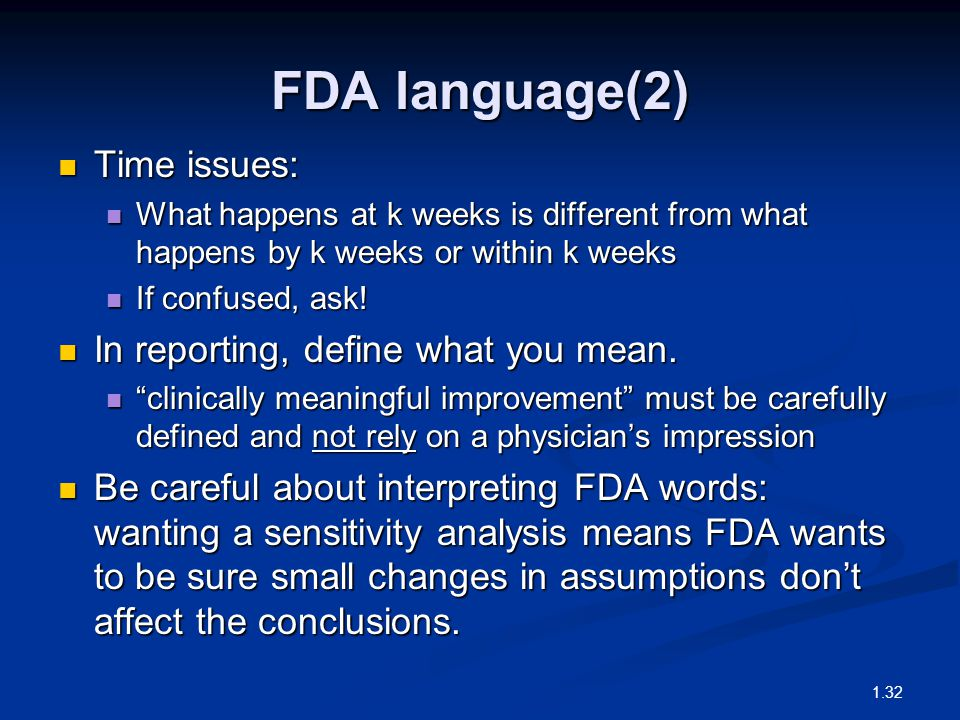 FDA language(2) Time issues: Time issues: What happens at k weeks is different from what happens by k weeks or within k weeks What happens at k weeks
