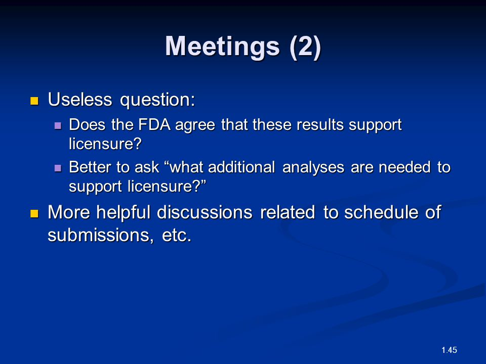 Meetings (2) Useless question: Useless question: Does the FDA agree that these results support licensure? Does the FDA agree that these results suppor