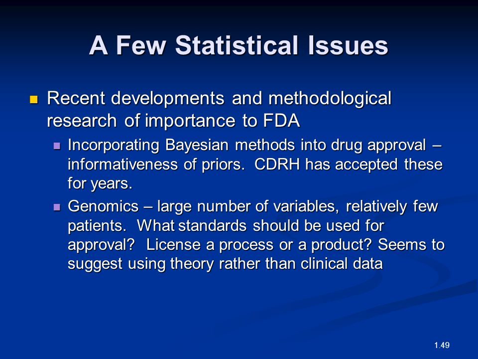 A Few Statistical Issues Recent developments and methodological research of importance to FDA Recent developments and methodological research of importance to FDA Incorporating Bayesian methods into drug approval – informativeness of priors.
