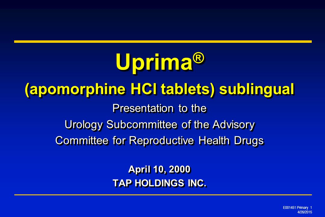 Uprima ® (apomorphine HCl tablets) sublingual Presentation to the Urology Subcommittee of the Advisory Committee for Reproductive Health Drugs April 10, 2000 TAP HOLDINGS INC.