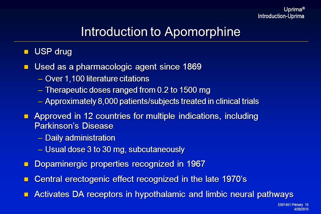E001451 Primary 15 4/26/2015 Uprima ® Introduction to Apomorphine USP drug USP drug Used as a pharmacologic agent since 1869 Used as a pharmacologic a