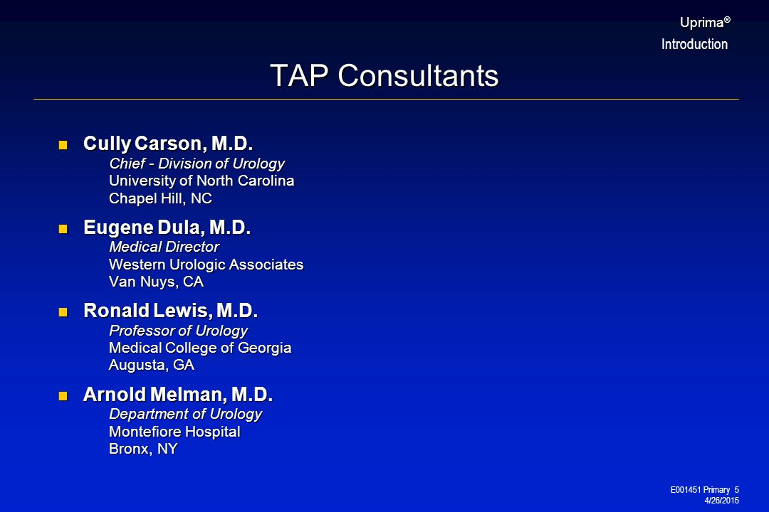 E001451 Primary 5 4/26/2015 Uprima ® TAP Consultants Cully Carson, M.D. Chief - Division of Urology University of North Carolina Chapel Hill, NC Cully